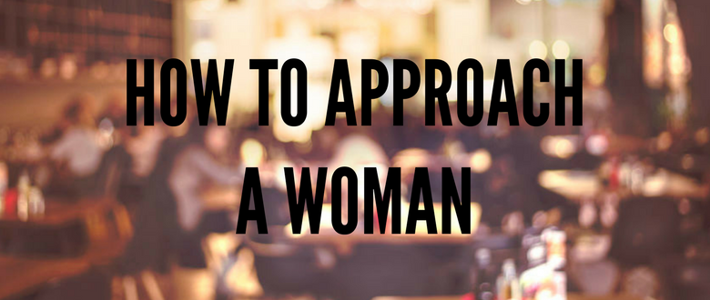 HOW TO APPROACH WOMAN